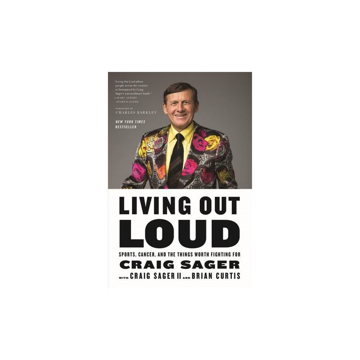 Living Out Loud : Sports, Cancer, and the Things Worth Fighting for (Reprint) (Paperback) (Craig Sager &