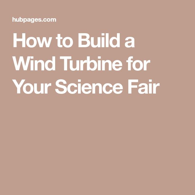 How to Build a Wind Turbine for Your Science Fair
