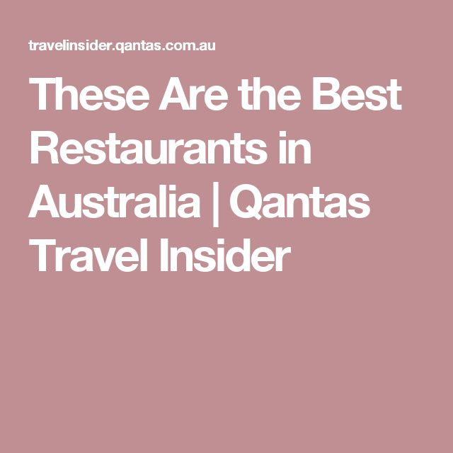 These Are the Best Restaurants in Australia | Qantas Travel Insider