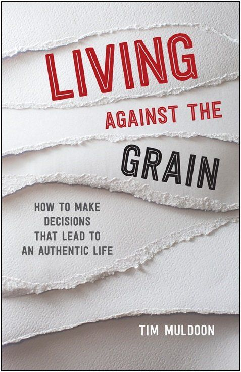 Living Against the Grain: How to Make Decisions That Lead to an Authentic Life | Garratt Publishing