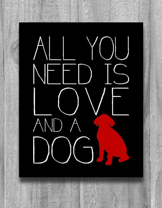 All You Need is Love and a Dog Quote Print Dog Lovers Poster Custom Colors and Size Modern Art Typopgraphy black white red on Etsy, $10.00