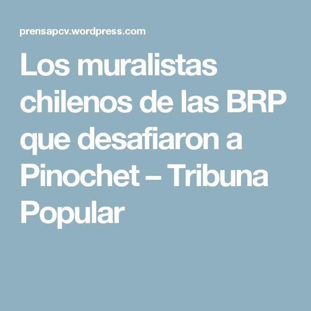 Los muralistas chilenos de las BRP que desafiaron a Pinochet – Tribuna Popular