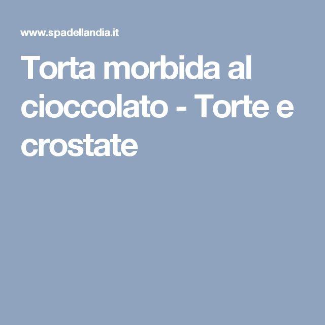 Torta morbida al cioccolato - Torte e crostate