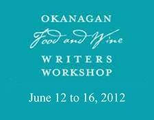 Okanagan Food & Wine Writers Workshop June 12-16, Kelowna!