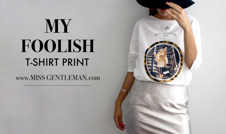 """my foolish"" printed t-shirt at online store:  www.missgentleman.com"