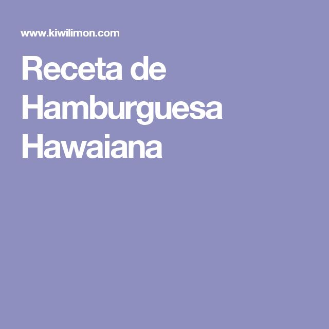 Receta de Hamburguesa Hawaiana