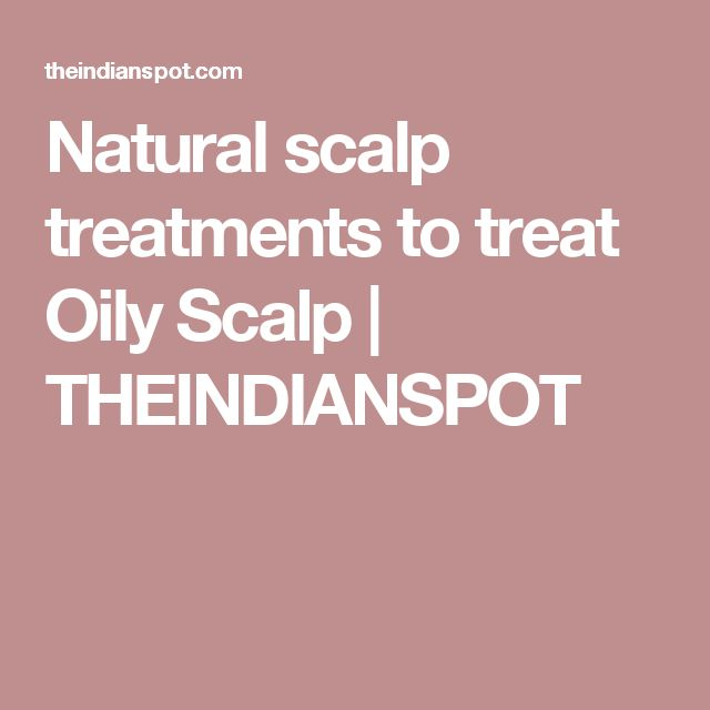 Natural scalp treatments to treat Oily Scalp | THEINDIANSPOT