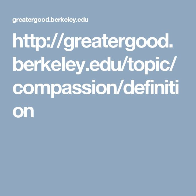 http://greatergood.berkeley.edu/topic/compassion/definition