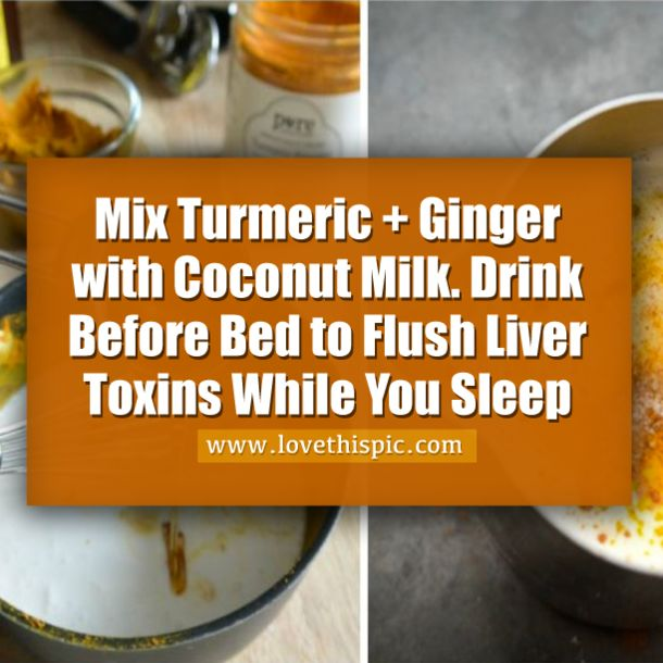 Mix Turmeric + Ginger with Coconut Milk. Drink Before Bed to Flush Liver Toxins While You Sleep