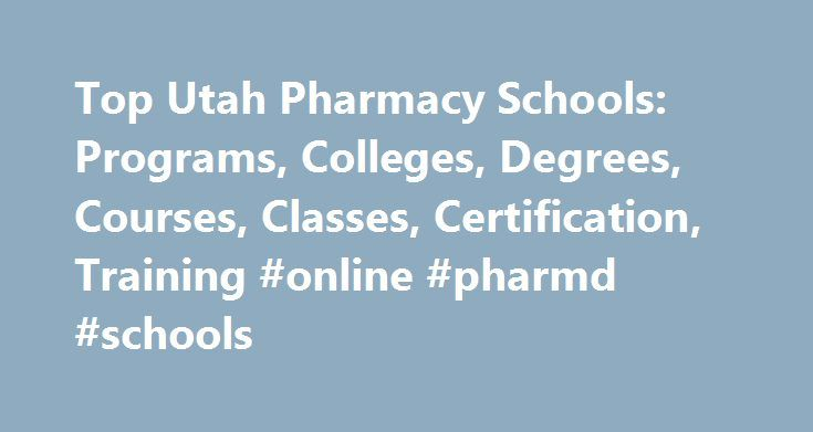 Top Utah Pharmacy Schools: Programs, Colleges, Degrees, Courses, Classes, Certification, Training #online #pharmd #schools http://debt.remmont.com/top-utah-pharmacy-schools-programs-colleges-degrees-courses-classes-certification-training-online-pharmd-schools/  # Pharmacy Schools in Utah Utah contains thirteen schools that offer pharmacy programs. University of Utah. the highest-ranking pharmacy school in UT, has a total student population of 29,284 and is the 129th highest ranked school in…