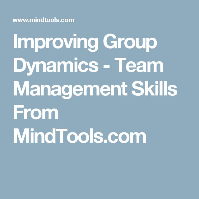 Improving Group Dynamics - Team Management Skills From MindTools.com