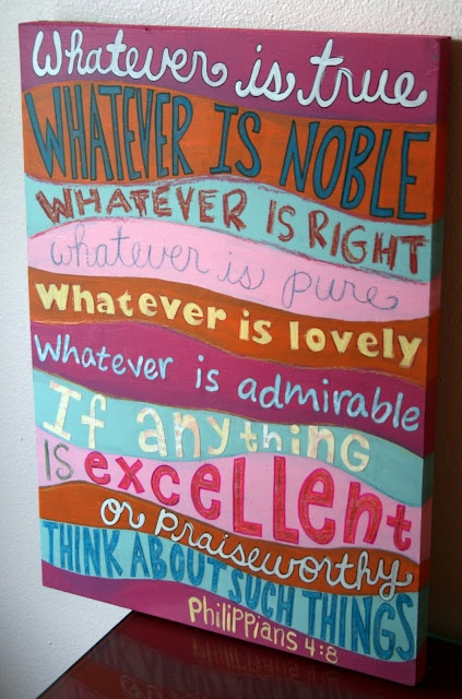 I would love this for the girls room. Maybe with more greens and aquas though...: Idea, Girl Room, Phil 4 8, Quotes, Philippians 4 8, Favorite Verses, Scripture, Bible Verses, Crafts