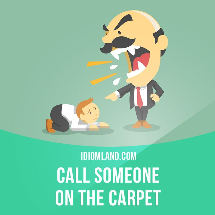 """""""Call someone on the carpet"""" means """"to call someone before an authority to be scolded or reprimanded"""". Example: One more error like that and the big boss will call you on the carpet. #idiom #idioms"""