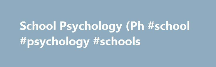 School Psychology (Ph #school #psychology #schools http://oklahoma-city.remmont.com/school-psychology-ph-school-psychology-schools/  # School Psychology (Ph.D.) School Psychology Program Mission The mission of the University of Washington's School Psychology Program is to prepare scientist-practitioners whose practice of psychology is grounded in scientific knowledge and focused on enhancing the socio-emotional and educational competence of school age children. What is a school psychologist?…