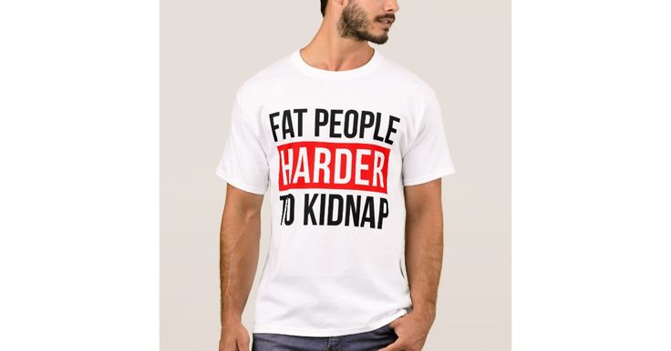 FAT PEOPLE HARDER TO KIDNAP T-Shirt