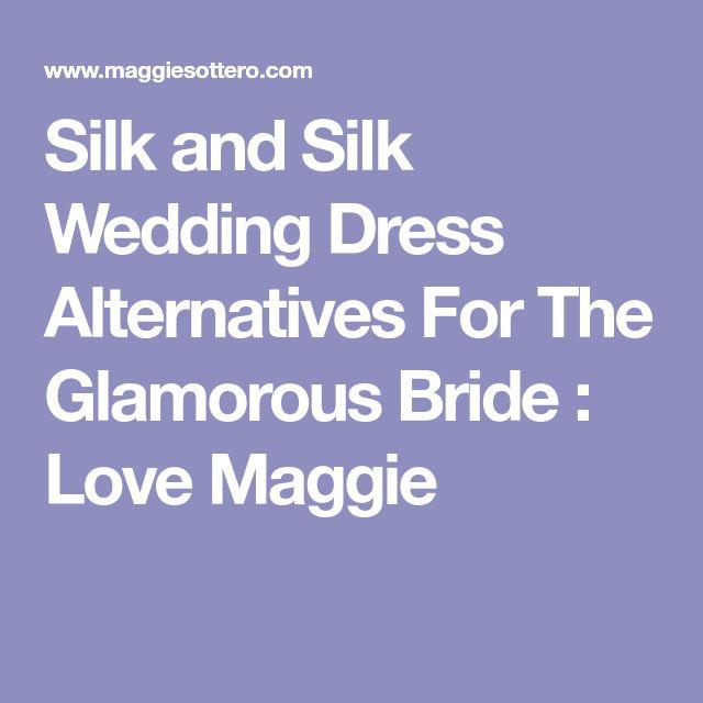 Silk and Silk Wedding Dress Alternatives For The Glamorous Bride : Love Maggie