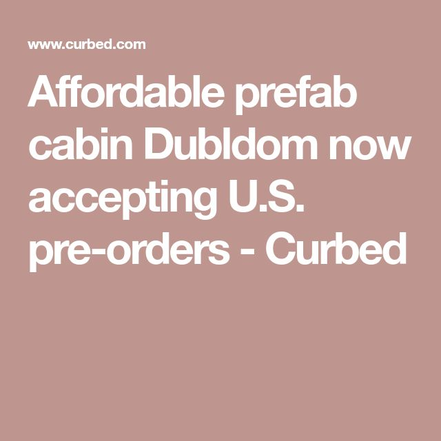 Affordable prefab cabin Dubldom now accepting U.S. pre-orders - Curbed