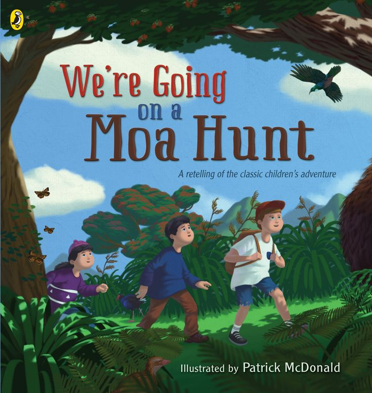 """We're Going on a Moa Hunt"", illustrated by Patrick McDonald.  A New Zealand retelling of the classic adventure ... that takes readers on an exciting journey through the country's spectacular landscapes ... Sharp-eyed kids will love discovering the Moa cleverly hidden in every scene of the hunt."