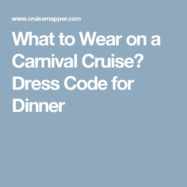 What to Wear on a Carnival Cruise? Dress Code for Dinner