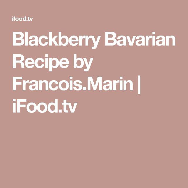 Blackberry Bavarian Recipe by Francois.Marin   iFood.tv