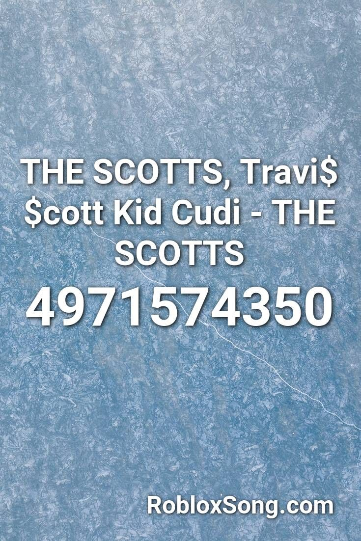 The Scotts Travi Cott Kid Cudi The Scotts Roblox Id Roblox Music Codes Kid Cudi Super Funny Videos Roblox