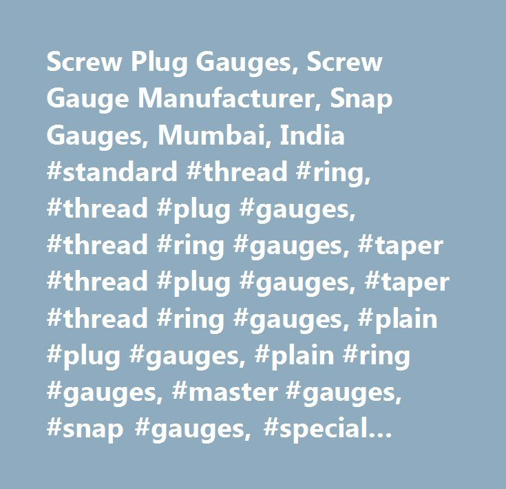 Screw Plug Gauges, Screw Gauge Manufacturer, Snap Gauges, Mumbai, India #standard #thread #ring, #thread #plug #gauges, #thread #ring #gauges, #taper #thread #plug #gauges, #taper #thread #ring #gauges, #plain #plug #gauges, #plain #ring #gauges, #master #gauges, #snap #gauges, #special #thread #gauges, #special #purpose #gauges, #special #thread #gauges, #acme #gauges, #stub #acme #gauges, #trapezoidal #gauges, #buttress #gauges, #single #start #gauges, #multi #start #gauges, #knuckle…