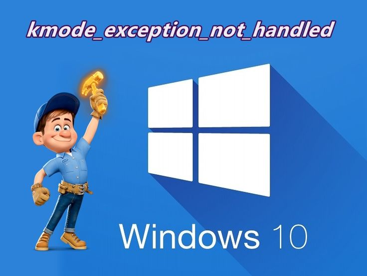 How To Get Rid From windows 10 kmode exception not handled?