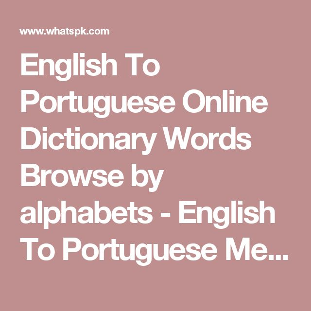 English To Portuguese Online Dictionary Words Browse by alphabets - English To Portuguese Meaning