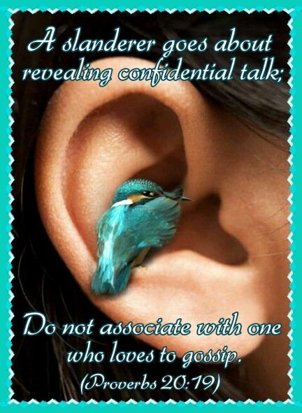 A slanderer goes about revealing confidential talk; Do not associate with one who loves to gossip. (Proverbs 20:19)