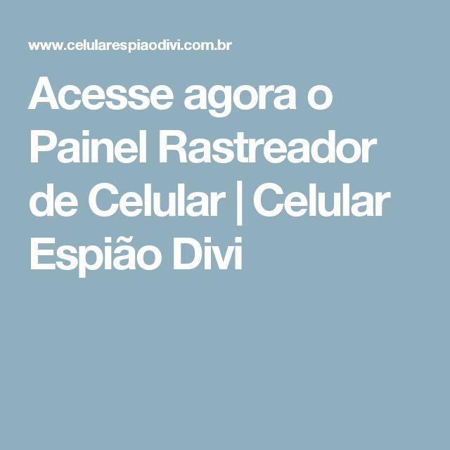 Acesse agora o Painel Rastreador de Celular | Celular Espião Divi