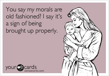 true: Fashion Morals, Funny Family, Tired Of People, Thanks Mom, Being A Lady, Well Said, Raised Right, Thank You Mom, Kid