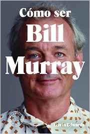 'Cómo ser Bill Murray': una colección de las historias más sorprendentes sobre el actor, así como un exhaustivo repaso por su filmografía #BillMurray #BlackieBooks