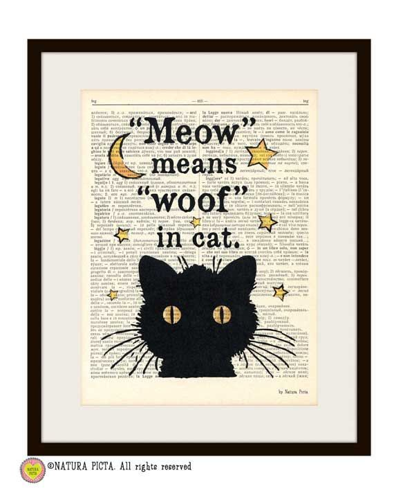 Hey, I found this really awesome Etsy listing at http://www.etsy.com/listing/175234453/black-cat-meow-means-woof-in-cat-quote