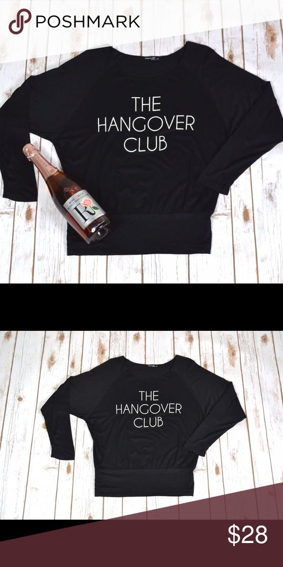 🎉FLASH SALE🎉 The Hangover Club Top We've all been there! Super soft long sleeve top. Seriously the coziest thing! 95% rayon 5% spandex. No trades. No lowball offers. Tops