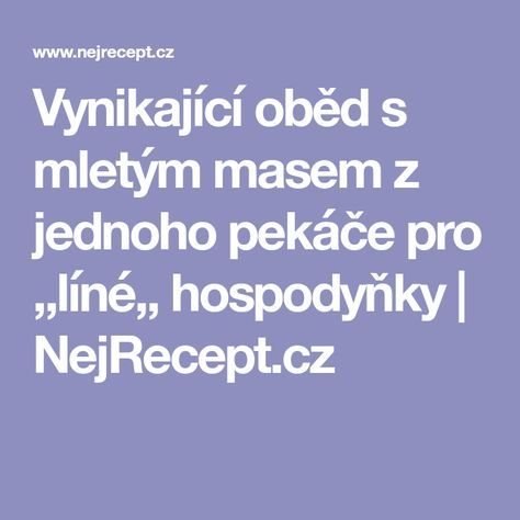 Vynikající oběd s mletým masem z jednoho pekáče pro ,,líné,, hospodyňky | NejRecept.cz