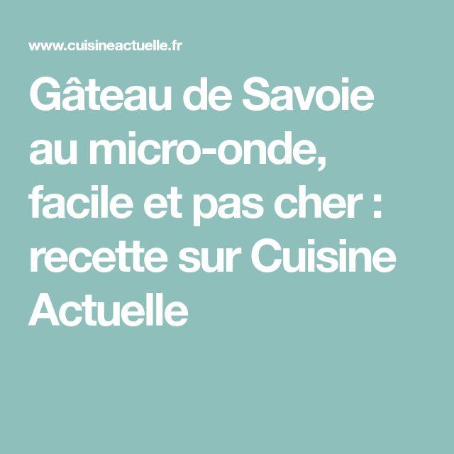 Gâteau de Savoie au micro-onde, facile et pas cher : recette sur Cuisine Actuelle