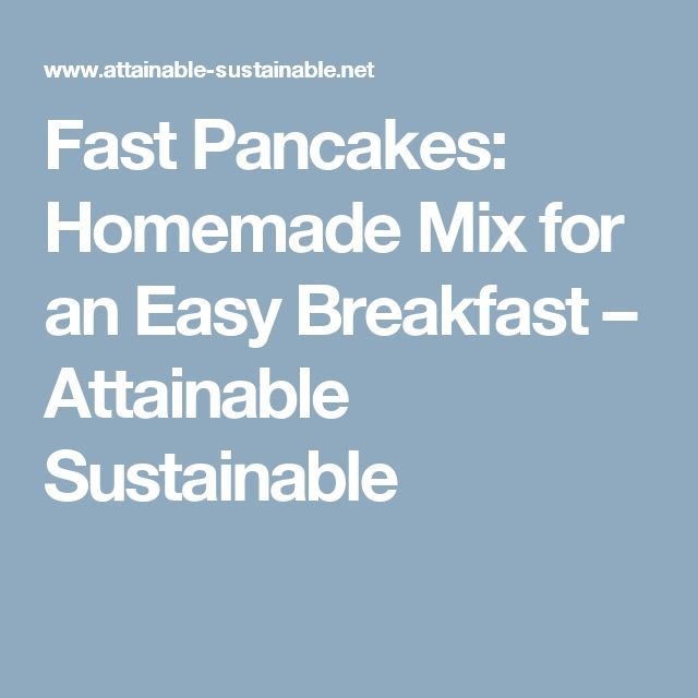 Fast Pancakes: Homemade Mix for an Easy Breakfast – Attainable Sustainable