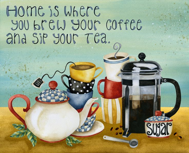Home Is Where You Brew Your Coffee And Sip Your Tea. Jennifer Lambein