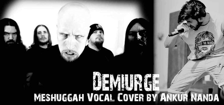 DEMIURGE Meshuggah Vocal Cover by Ankur Nanda   Demiurge is the ninth track in Koloss album by extreme technical, progressive, avant-garde Swedish metal band Meshuggah. Their seventh full-length album Koloss, released on March 23, 2012, by German independent music label Nuclear Blast. Today, we will be talking about the definition of Demiurge, its history,