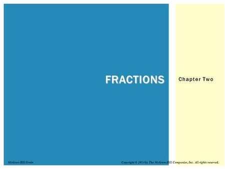 Chapter Two FRACTIONS Copyright © 2014 by The McGraw-Hill Companies, Inc. All rights reserved.McGraw-Hill/Irwin.
