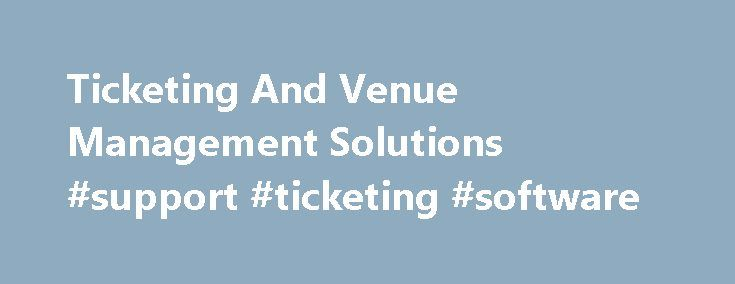 Ticketing And Venue Management Solutions #support #ticketing #software http://free.nef2.com/ticketing-and-venue-management-solutions-support-ticketing-software/  # The ultimate ticketing solution for the arts, events and sports industries Ticketing and Venue Management Unlocking the value of your customer data Our focused solutions are used by some of the biggest brands in the business including Liverpool and Everton Football Clubs, Leicester Tigers Rugby Club, Silverstone Race Circuit and…