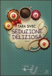 Seduzione deliziosa di Tara Sivec - Leggereditore - in libreria a gennaio 2014 - http://www.wuz.it/libro/Seduzione-deliziosa/Sivec-Tara/9788865084182.html