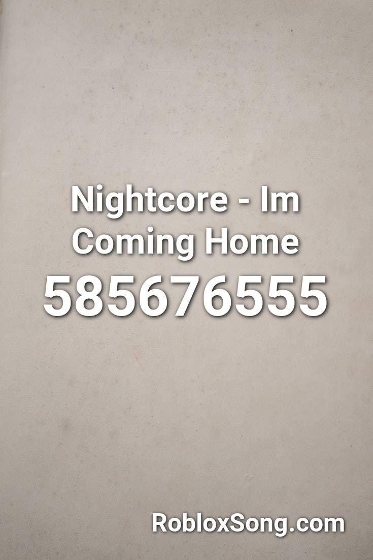 Nightcore Im Coming Home Roblox Id Roblox Music Codes In 2020