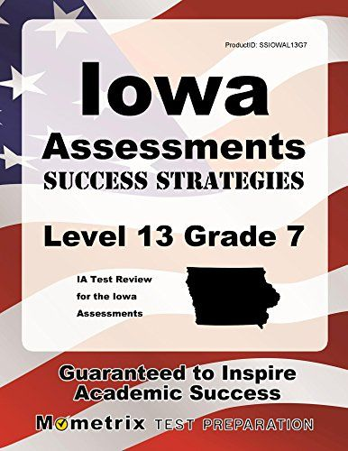 Iowa Assessments Success Strategies Level 13 Grade 7 Study Guide: IA Test Review for the Iowa Assessments:   Iowa Assessments Success Strategies Level 13 Grade 7 helps you ace the Iowa Assessments, without weeks and months of endless studying. Our comprehensive Iowa Assessments Success Strategies Level 13 Grade 7 study guide is written by our exam experts, who painstakingly researched every topic and concept that you need to know to ace your test. Our original research reveals specific...