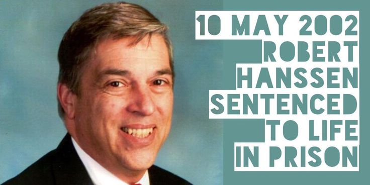 10 May 2002. Russian spy Robert Hanssen sentenced to life in prison after passing top secrets from the FBI to Russia for 20 years