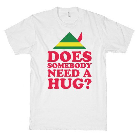 Does Somebody Need a Hug? , Elf, Shirt, Clothing, Quotes, Christmas, Shirt, Mens, Womens, Kids, American Apparel, Movies.