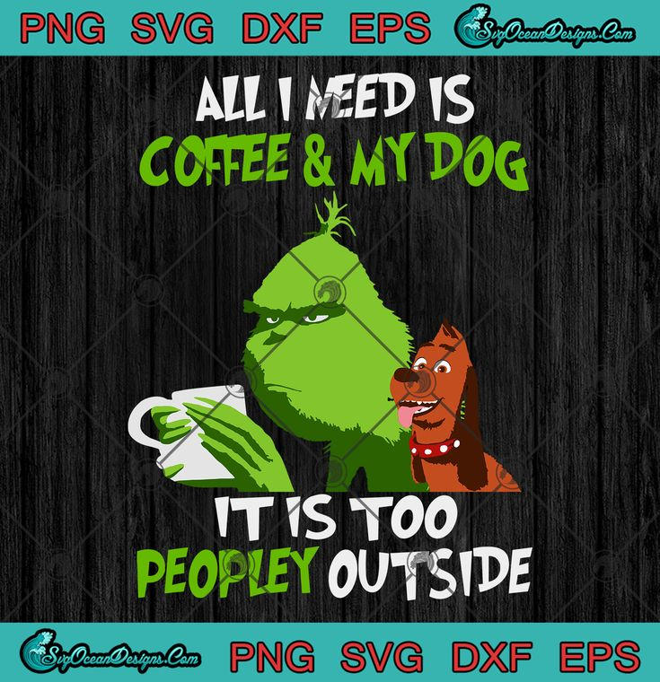 Grinch All I Need Is Coffee And My Dog It Is Too Peopley
