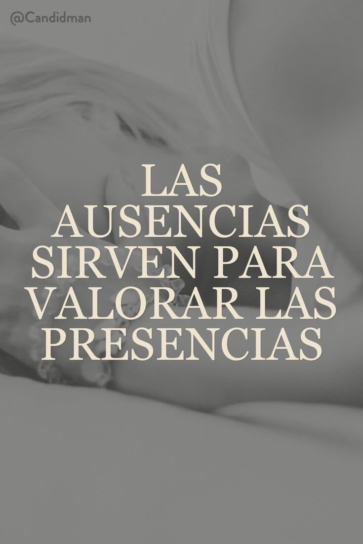 """Las #Ausencias sirven para #Valorar las #Presencias"". @candidman #Frases #Reflexion #Candidman"
