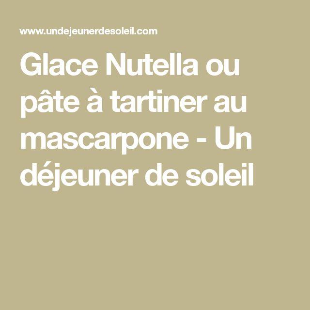 Glace Nutella ou pâte à tartiner au mascarpone - Un déjeuner de soleil