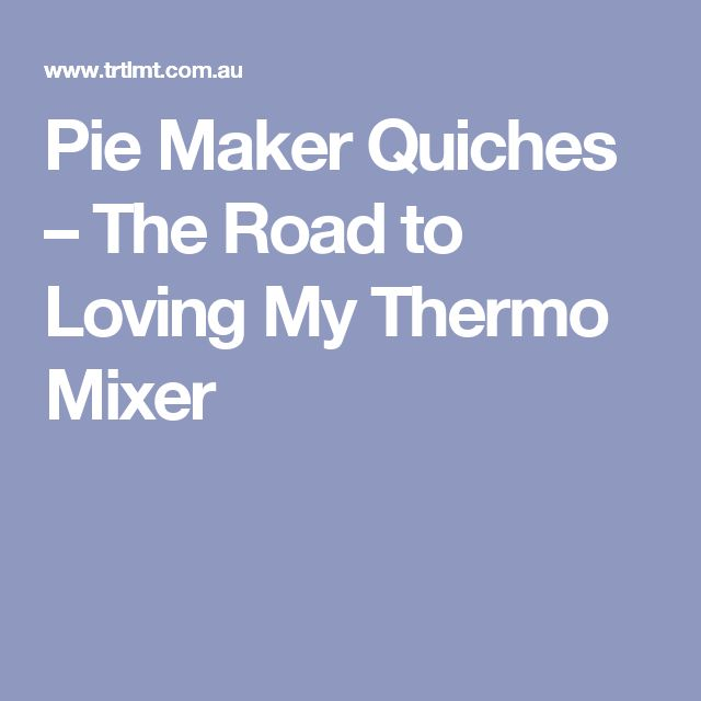 Pie Maker Quiches – The Road to Loving My Thermo Mixer